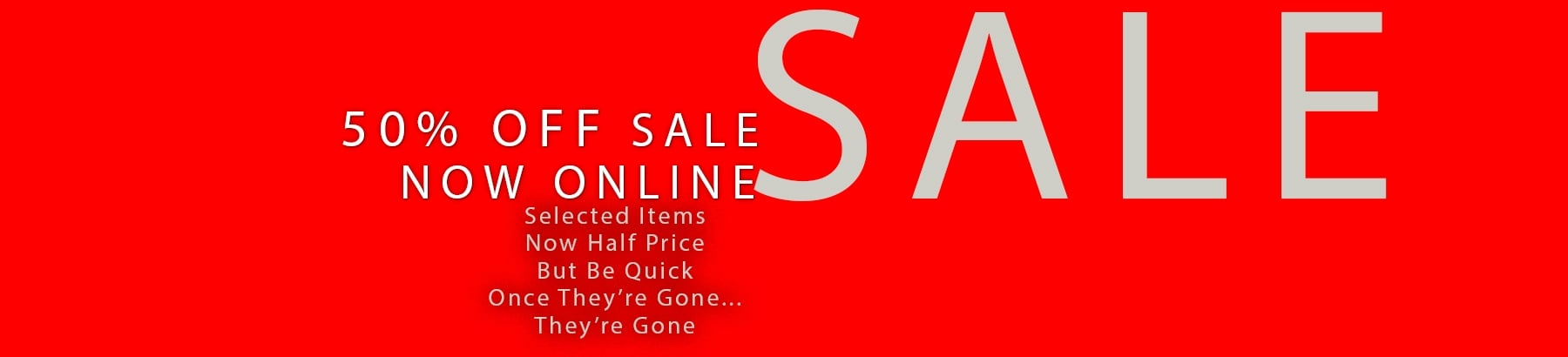 50% OFF Sale NOW ON